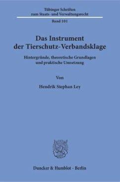 Das Instrument der Tierschutz-Verbandsklage. - Ley, Hendrik Stephan