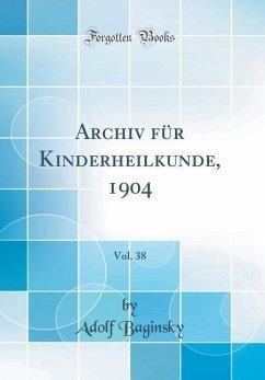 Archiv für Kinderheilkunde, 1904, Vol. 38 (Classic Reprint)