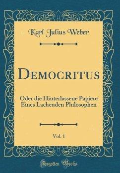 Democritus, Vol. 1: Oder Die Hinterlassene Papiere Eines Lachenden Philosophen (Classic Reprint)