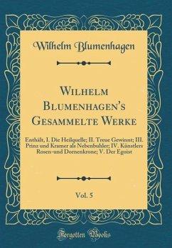 Wilhelm Blumenhagen's Gesammelte Werke, Vol. 5