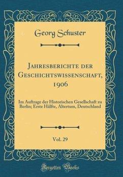 Jahresberichte der Geschichtswissenschaft, 1906, Vol. 29