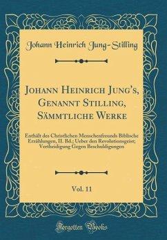 Johann Heinrich Jung's, Genannt Stilling, Sämmtliche Werke, Vol. 11