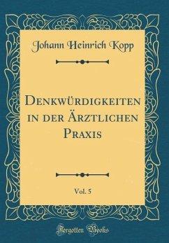 Denkwürdigkeiten in der Ärztlichen Praxis, Vol. 5 (Classic Reprint)