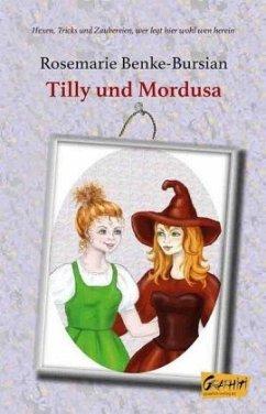 Tilly und Mordusa - Benke-Bursian, Rosemarie