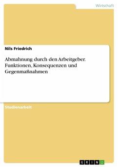 Abmahnung durch den Arbeitgeber. Funktionen, Konsequenzen und Gegenmaßnahmen (eBook, PDF)