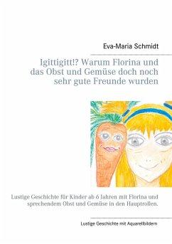 Igittigitt!? Warum Florina und das Obst und Gemüse doch noch sehr gute Freunde wurden (eBook, ePUB) - Schmidt, Eva-Maria