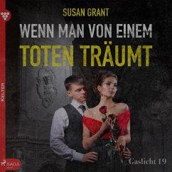Gaslicht, 19: Wenn man von einem Toten träumt (Ungekürzt) (MP3-Download) - Grant, Susan