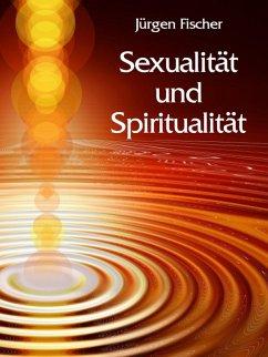 Sexualität und Spiritualität (eBook, ePUB) - Fischer, Jürgen