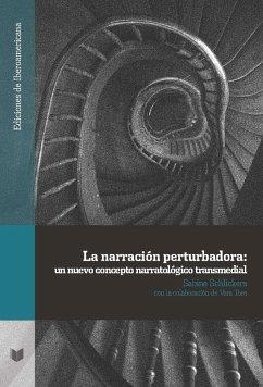 La narración perturbadora: un nuevo concepto narratológico transmedial (eBook, ePUB) - Schlickers, Sabine