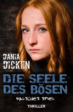 Die Seele des Bösen - Falsches Spiel / Sadie Scott Bd.15 (eBook, ePUB) - Dicken, Dania