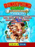 Donkey Kong Country Tropical Freeze Game, Switch, Wii U, 3DS, Gameplay, Cheats, Hacks, Strategies, Guide Unofficial (eBook, ePUB)