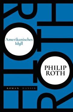 Amerikanisches Idyll - Roth, Philip