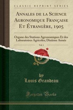 Annales de la Science Agronomique Française Et Étrangère, 1905, Vol. 1
