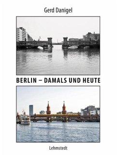 Berlin - damals und heute - Danigel, Gerd