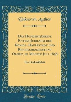 Das Hundertjährige Entsaz-Jubiläum der Königl. Hauptstadt und Reichsgrenzfestung Olmüz, im Monate Juli 1858