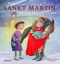 Wie Sankt Martin seinen Mantel teilte - Fritsch, Marlene; Bruder, Elli