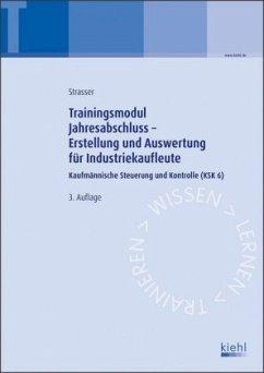 Jahresabschluss - Erstellung und Auswertung / Trainingsmodule für Industriekaufleute, Kaufmännische Steuerung und Kontrolle .6 - Strasser, Alexander