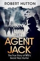 Agent Jack: The True Story of MI5's Secret Nazi Hunter - Hutton, Robert