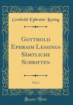 Gotthold Ephraim Lessings Sämtliche Schriften, Vol. 1 (Classic Reprint)