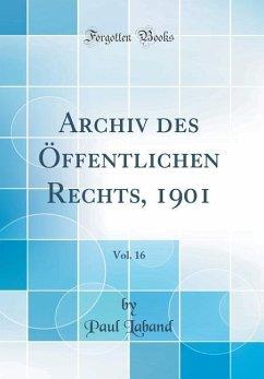 Archiv des Öffentlichen Rechts, 1901, Vol. 16 (Classic Reprint)