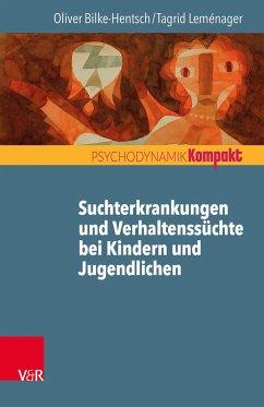 Suchterkrankungen und Verhaltenssüchte bei Jugendlichen und jungen Erwachsenen - Bilke-Hentsch, Oliver; Leménager, Tagrid