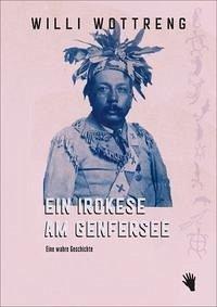 Ein Irokese am Genfersee - Wottreng, Willi