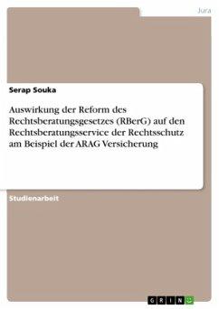 Auswirkung der Reform des Rechtsberatungsgesetzes (RBerG) auf den Rechtsberatungsservice der Rechtsschutz am Beispiel der ARAG Versicherung