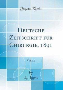 Deutsche Zeitschrift für Chirurgie, 1891, Vol. 32 (Classic Reprint)