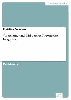 Vorstellung und Bild. Sartres Theorie des Imaginären (eBook, PDF) - Salvesen, Christian
