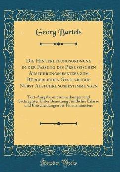Die Hinterlegungsordnung in der Fassung des Preußischen Ausführungsgesetzes zum Bürgerlichen Gesetzbuche Nebst Ausführungsbestimmungen