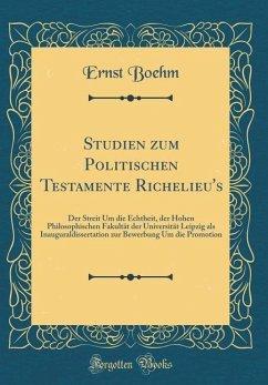 Studien zum Politischen Testamente Richelieu's