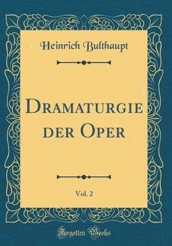 Dramaturgie Der Oper, Vol. 2 (Classic Reprint) - Bulthaupt, Heinrich