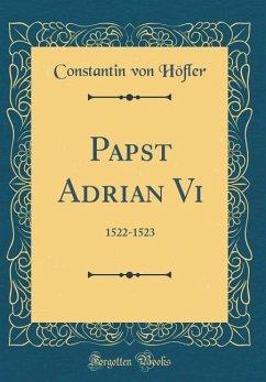 Papst Adrian VI: 1522-1523 (Classic Reprint)