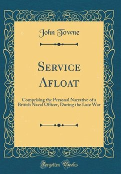 Service Afloat: Comprising the Personal Narrative of a British Naval Officer, During the Late War (Classic Reprint)