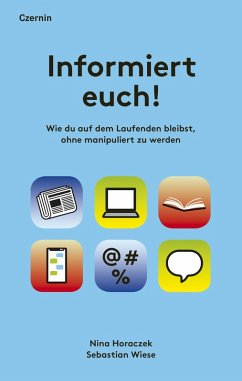Informiert euch! (eBook, ePUB) - Horaczek, Nina; Wiese, Sebastian