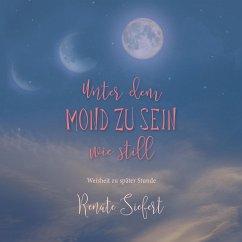Unter dem Mond zu sein - wie still