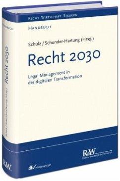Recht 2030 - Schulz, Martin R.; Schunder-Hartung, Anette