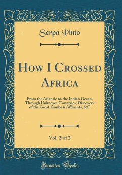 How I Crossed Africa, Vol. 2 of 2: From the Atlantic to the Indian Ocean, Through Unknown Countries; Discovery of the Great Zambesi Affluents, &c (Cla