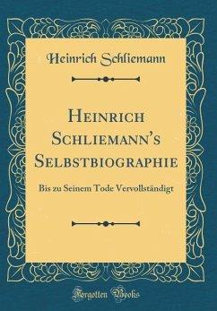 Heinrich Schliemann's Selbstbiographie - Schliemann, Heinrich