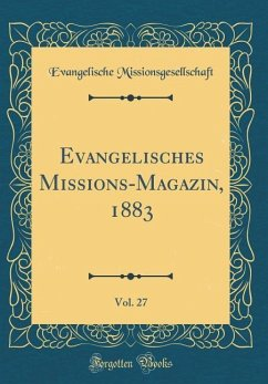 Evangelisches Missions-Magazin, 1883, Vol. 27 (Classic Reprint)