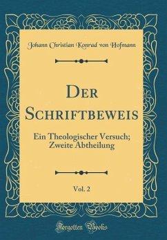 Der Schriftbeweis, Vol. 2: Ein Theologischer Versuch; Zweite Abtheilung (Classic Reprint) - Hofmann, Johann Christian Konrad von