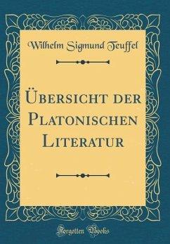 Übersicht der Platonischen Literatur (Classic Reprint)
