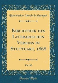 Bibliothek Des Literarischen Vereins in Stuttgart, 1868, Vol. 90 (Classic Reprint)