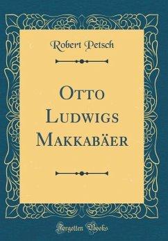 Otto Ludwigs Makkabäer (Classic Reprint)