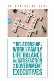The Relationship Of Work And Family Life Balance To Job Satisfaction For Government Executives