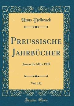 Preussische Jahrbücher, Vol. 131 - Delbrück, Hans