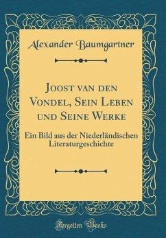 Joost van den Vondel, Sein Leben und Seine Werke