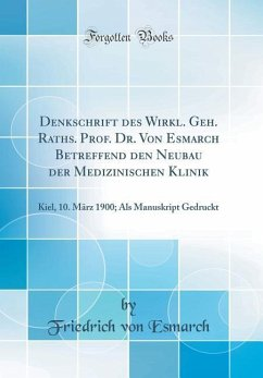 Denkschrift des Wirkl. Geh. Raths. Prof. Dr. Von Esmarch Betreffend den Neubau der Medizinischen Klinik