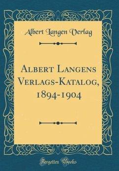 Albert Langens Verlags-Katalog, 1894-1904 (Classic Reprint)