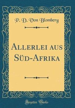 Allerlei aus Süd-Afrika (Classic Reprint) - Blomberg, P. D. von